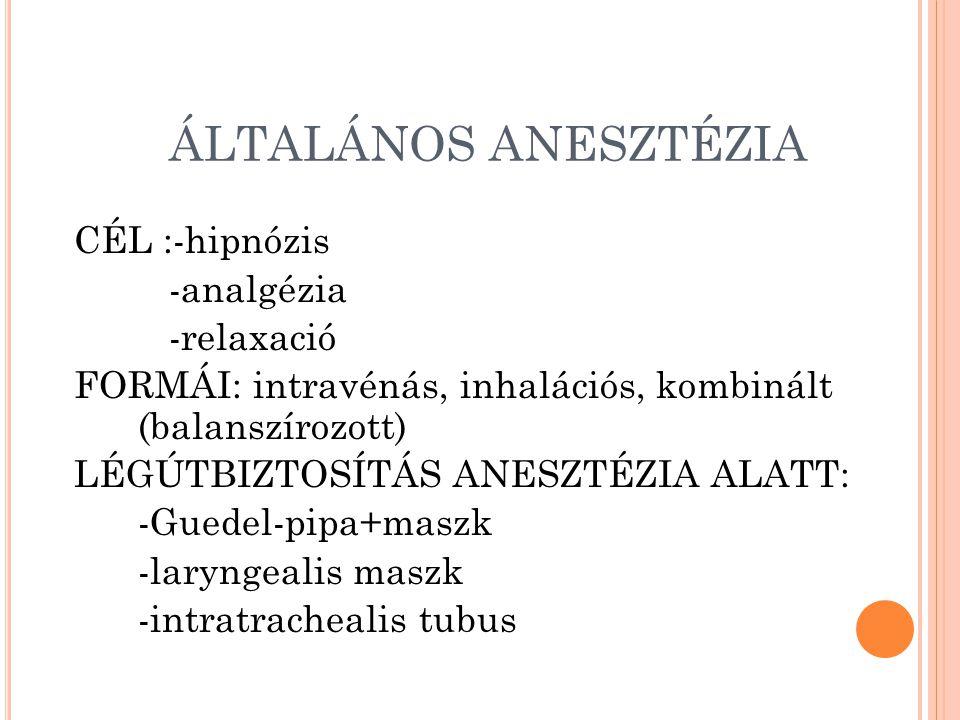 ÁLTALÁNOS ANESZTÉZIA CÉL :-hipnózis -analgézia -relaxació
