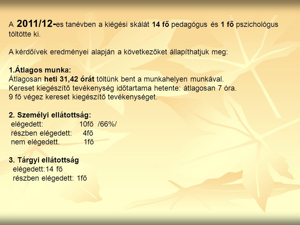 A 2011/12-es tanévben a kiégési skálát 14 fő pedagógus és 1 fő pszichológus töltötte ki.