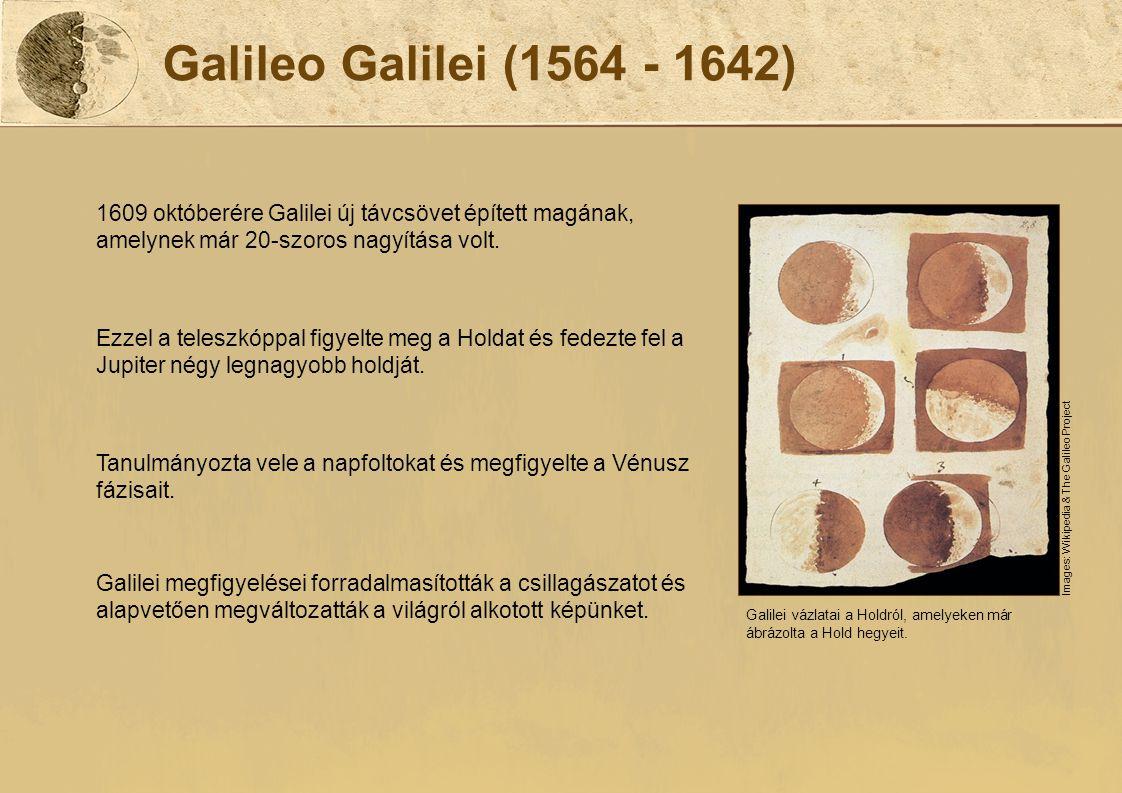 Galileo Galilei (1564 - 1642) 1609 októberére Galilei új távcsövet épített magának, amelynek már 20-szoros nagyítása volt.