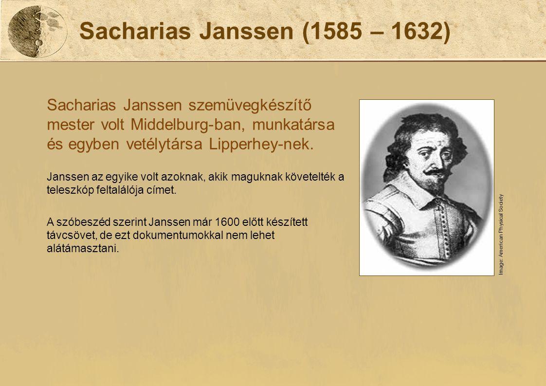 Sacharias Janssen (1585 – 1632) Sacharias Janssen szemüvegkészítő mester volt Middelburg-ban, munkatársa és egyben vetélytársa Lipperhey-nek.