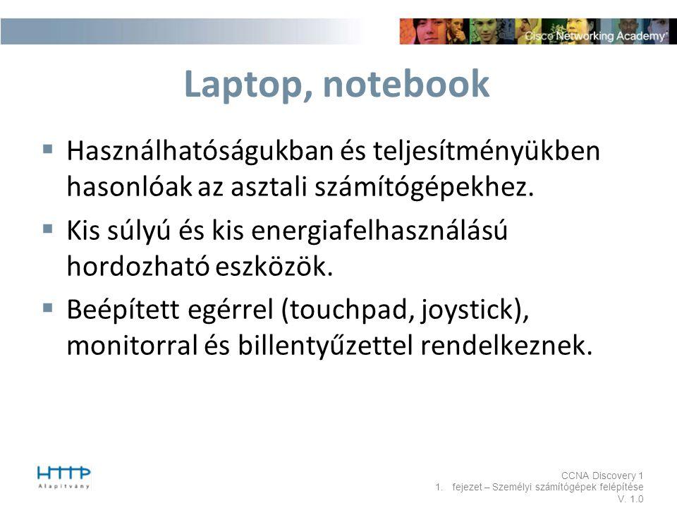 Laptop, notebook Használhatóságukban és teljesítményükben hasonlóak az asztali számítógépekhez.