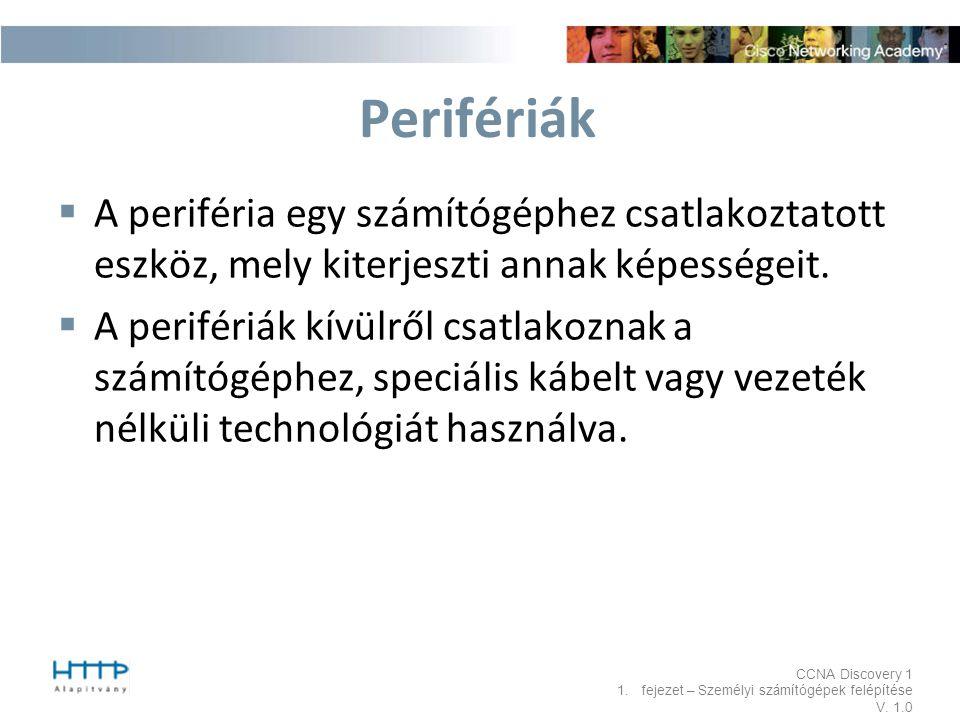 Perifériák A periféria egy számítógéphez csatlakoztatott eszköz, mely kiterjeszti annak képességeit.