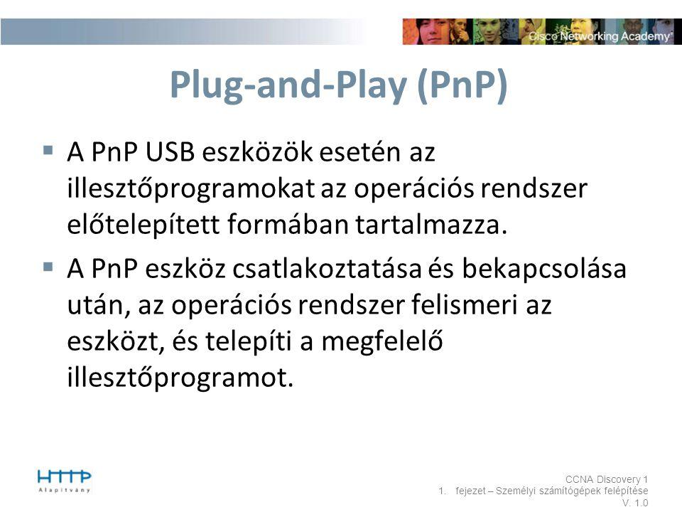 Plug-and-Play (PnP) A PnP USB eszközök esetén az illesztőprogramokat az operációs rendszer előtelepített formában tartalmazza.