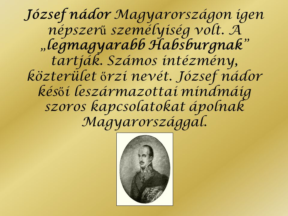 József nádor Magyarországon igen népszerű személyiség volt