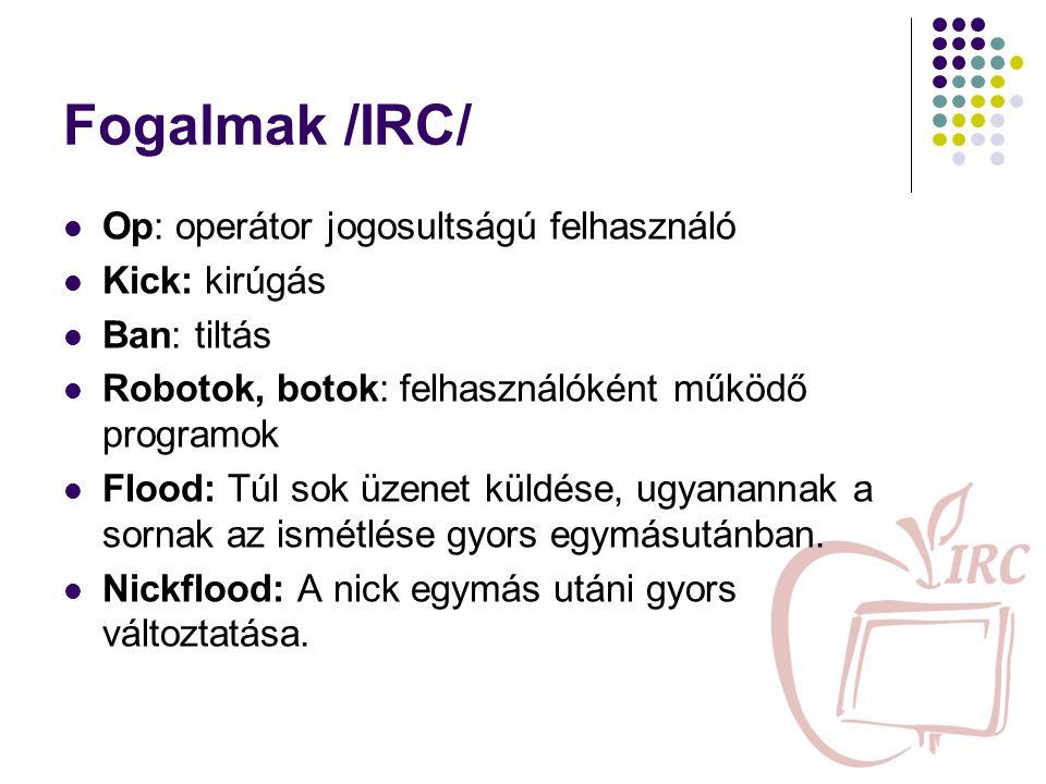 Fogalmak /IRC/ Op: operátor jogosultságú felhasználó Kick: kirúgás