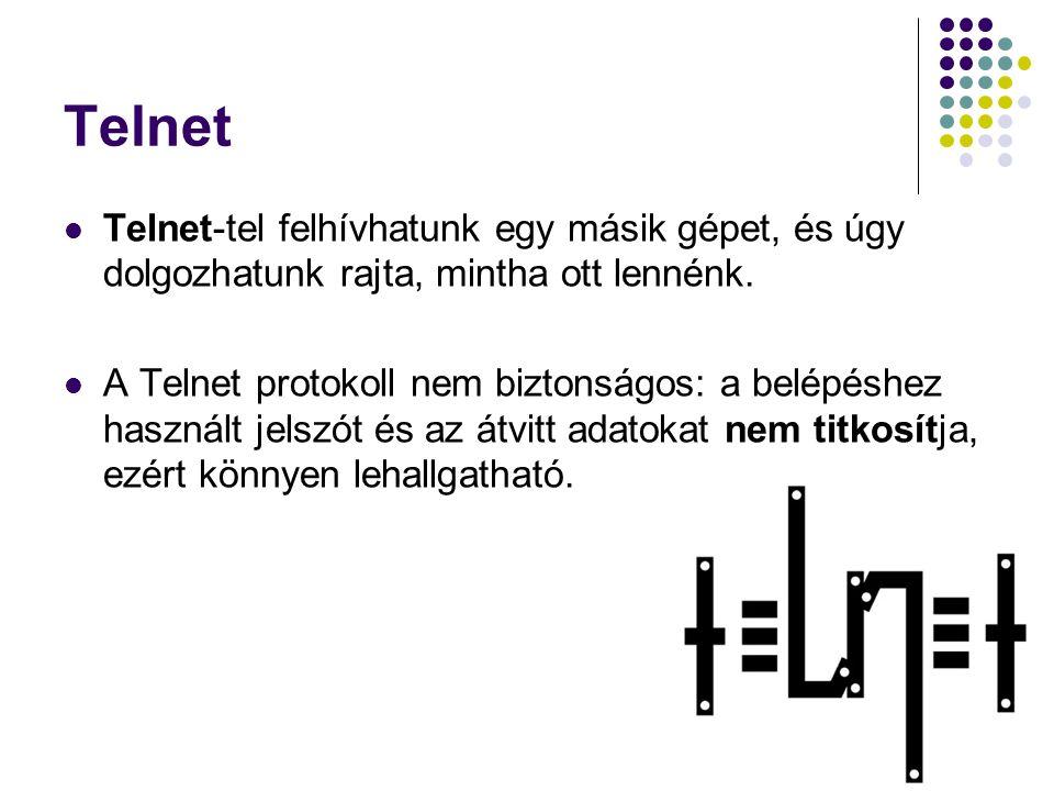 Telnet Telnet-tel felhívhatunk egy másik gépet, és úgy dolgozhatunk rajta, mintha ott lennénk.