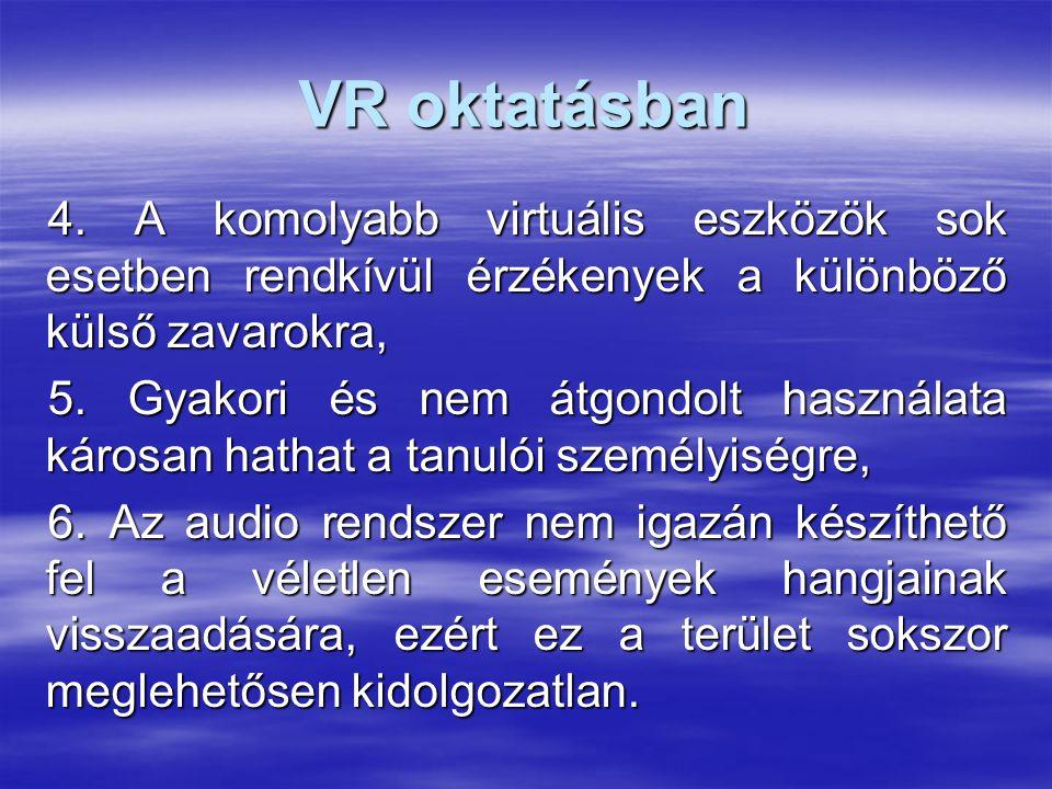 VR oktatásban 4. A komolyabb virtuális eszközök sok esetben rendkívül érzékenyek a különböző külső zavarokra,
