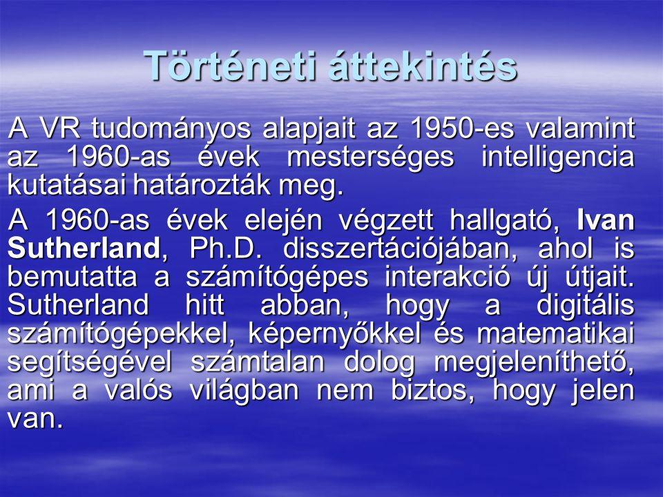 Történeti áttekintés A VR tudományos alapjait az 1950-es valamint az 1960-as évek mesterséges intelligencia kutatásai határozták meg.