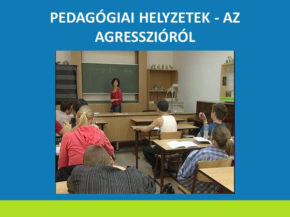 PEDAGÓGIAI HELYZETEK - AZ AGRESSZIÓRÓL