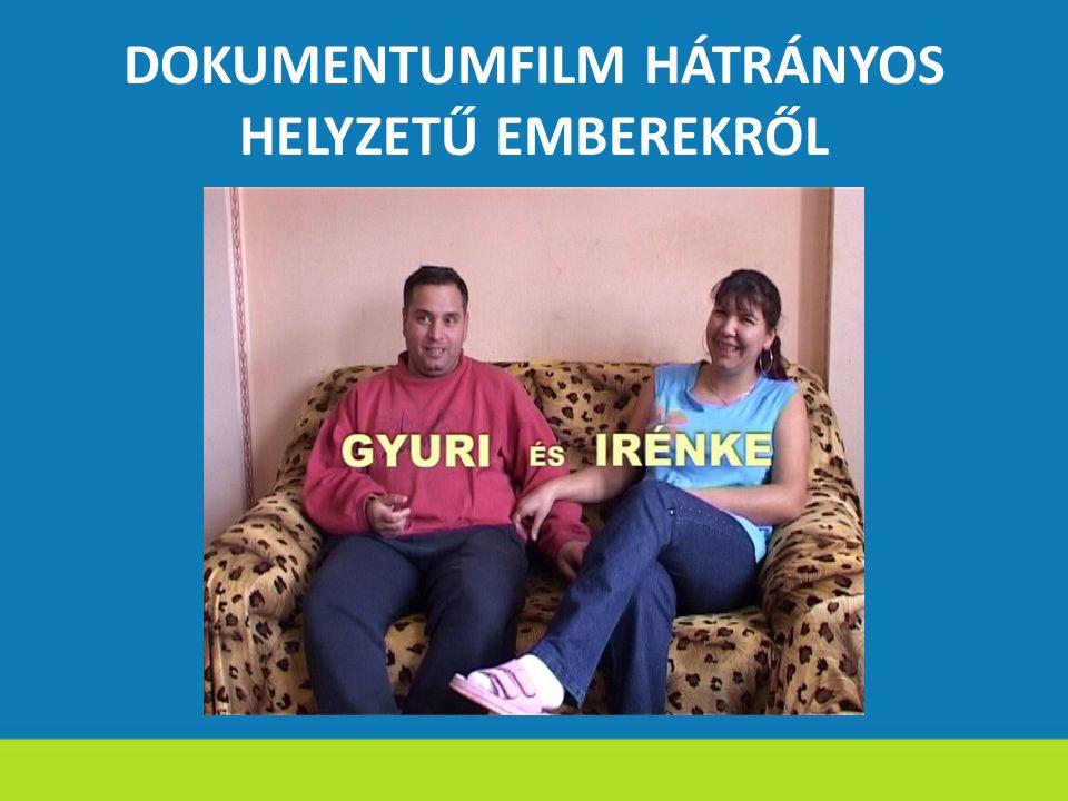 DOKUMENTUMFILM HÁTRÁNYOS HELYZETŰ EMBEREKRŐL