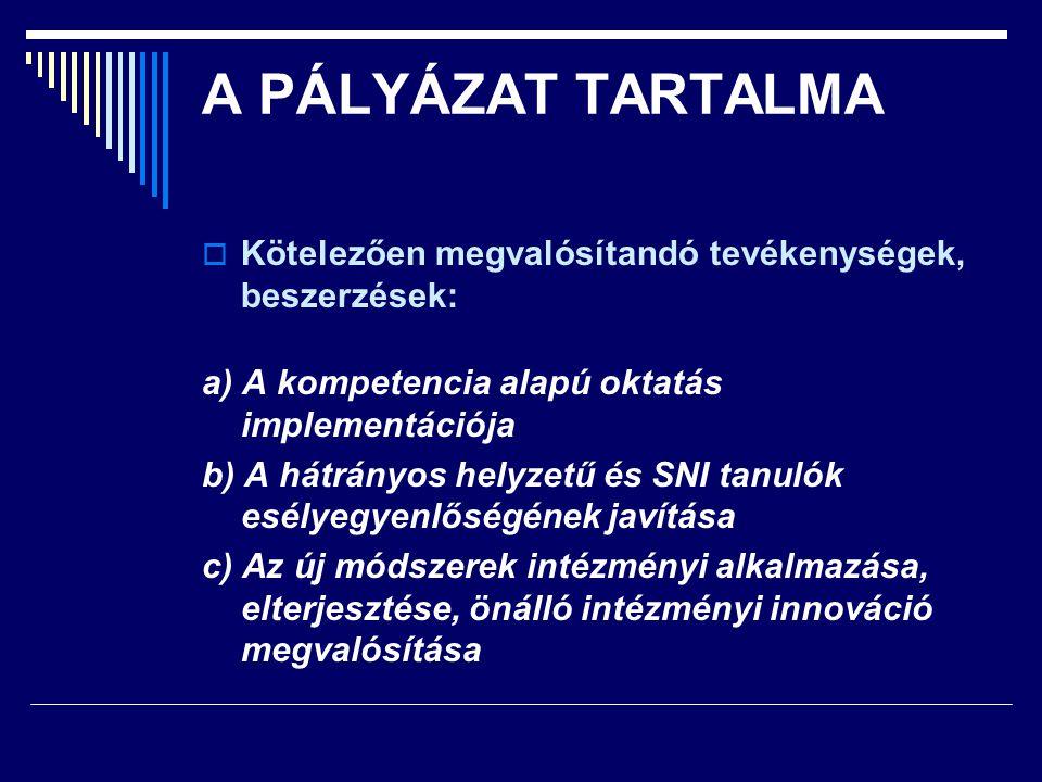 A PÁLYÁZAT TARTALMA Kötelezően megvalósítandó tevékenységek, beszerzések: a) A kompetencia alapú oktatás implementációja.