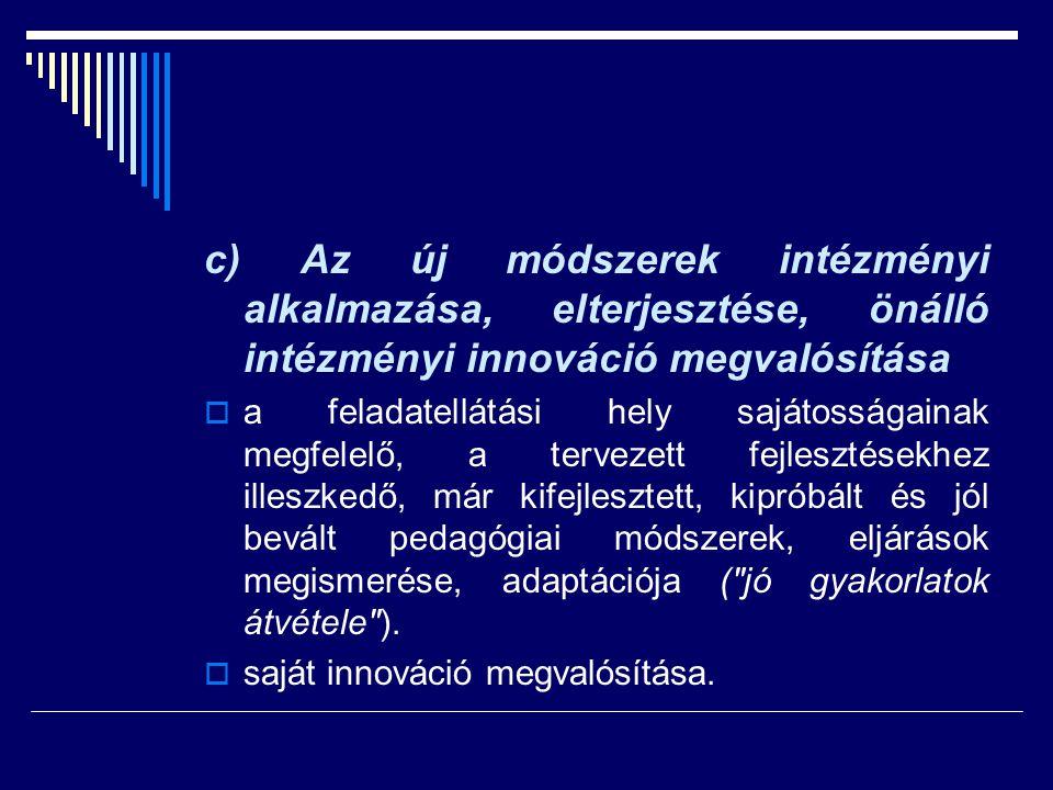 c) Az új módszerek intézményi alkalmazása, elterjesztése, önálló intézményi innováció megvalósítása