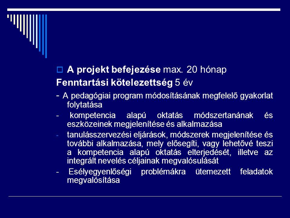 A projekt befejezése max. 20 hónap Fenntartási kötelezettség 5 év