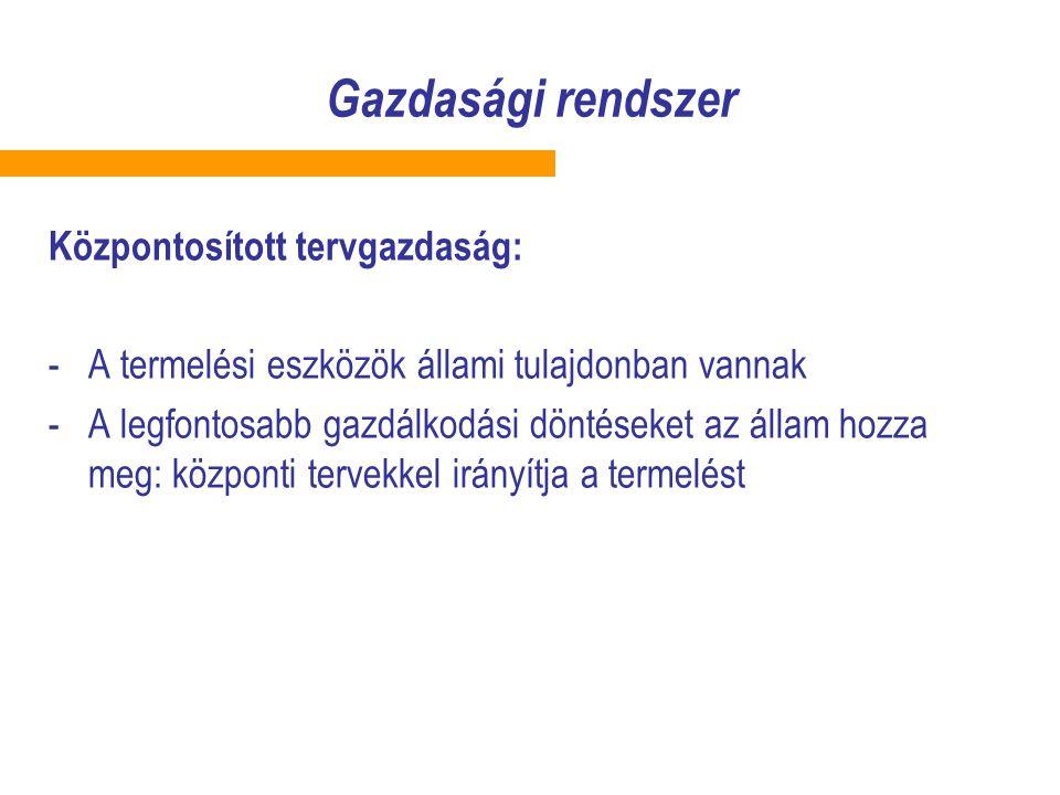 Gazdasági rendszer Központosított tervgazdaság: