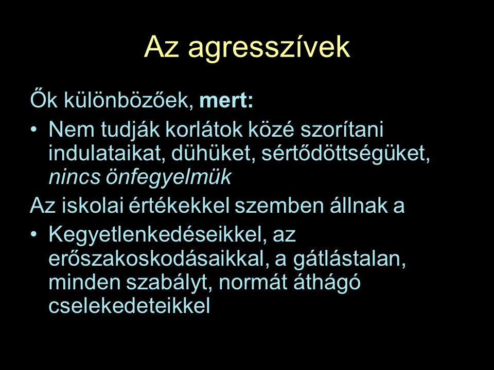 Az agresszívek Ők különbözőek, mert:
