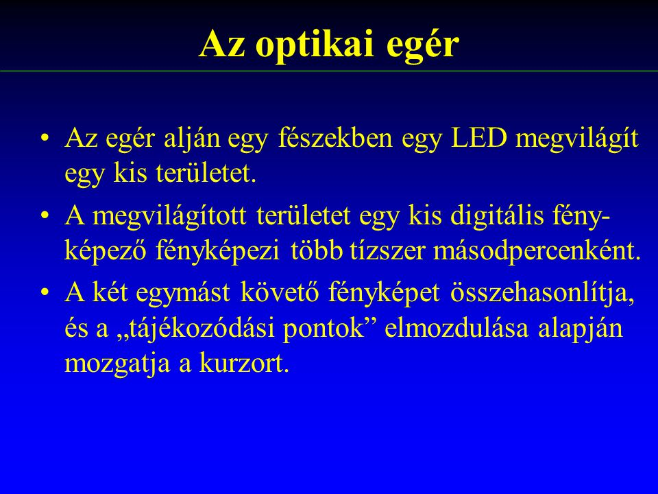 Az optikai egér Az egér alján egy fészekben egy LED megvilágít egy kis területet.