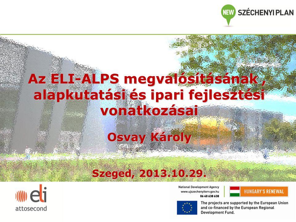 Az ELI-ALPS megvalósításának , alapkutatási és ipari fejlesztési vonatkozásai