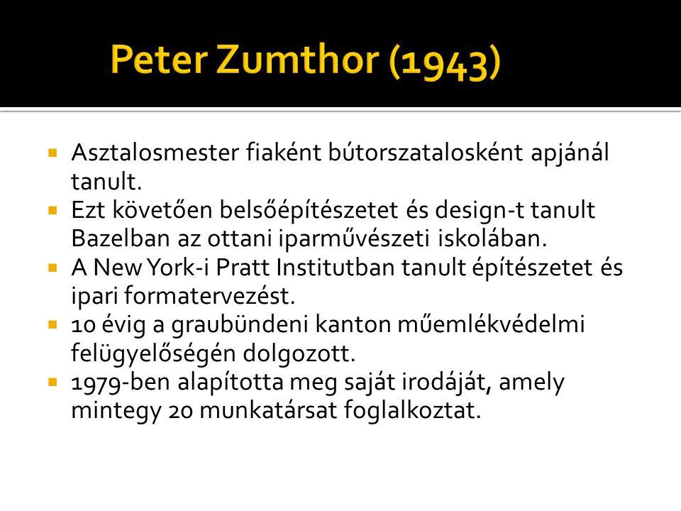 Peter Zumthor (1943) Asztalosmester fiaként bútorszatalosként apjánál tanult.