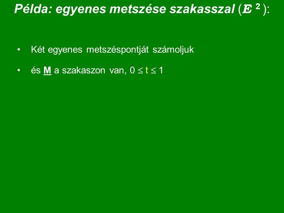 Példa: egyenes metszése szakasszal (E 2 ):
