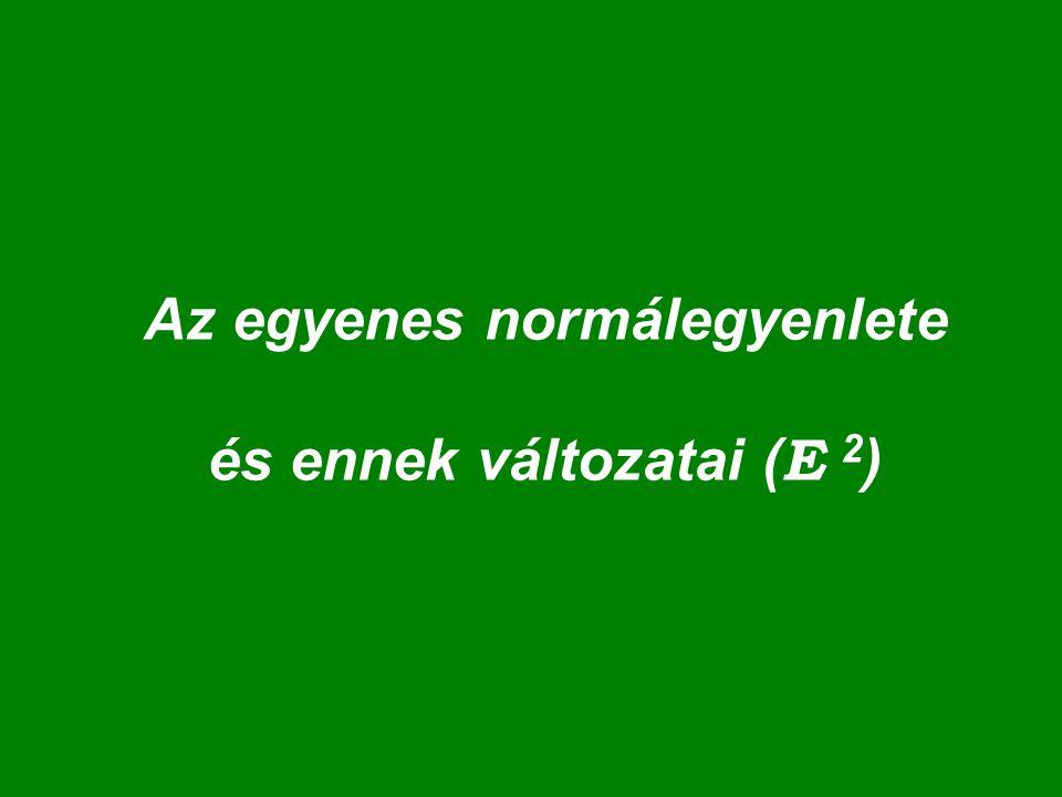 Az egyenes normálegyenlete és ennek változatai (E 2)
