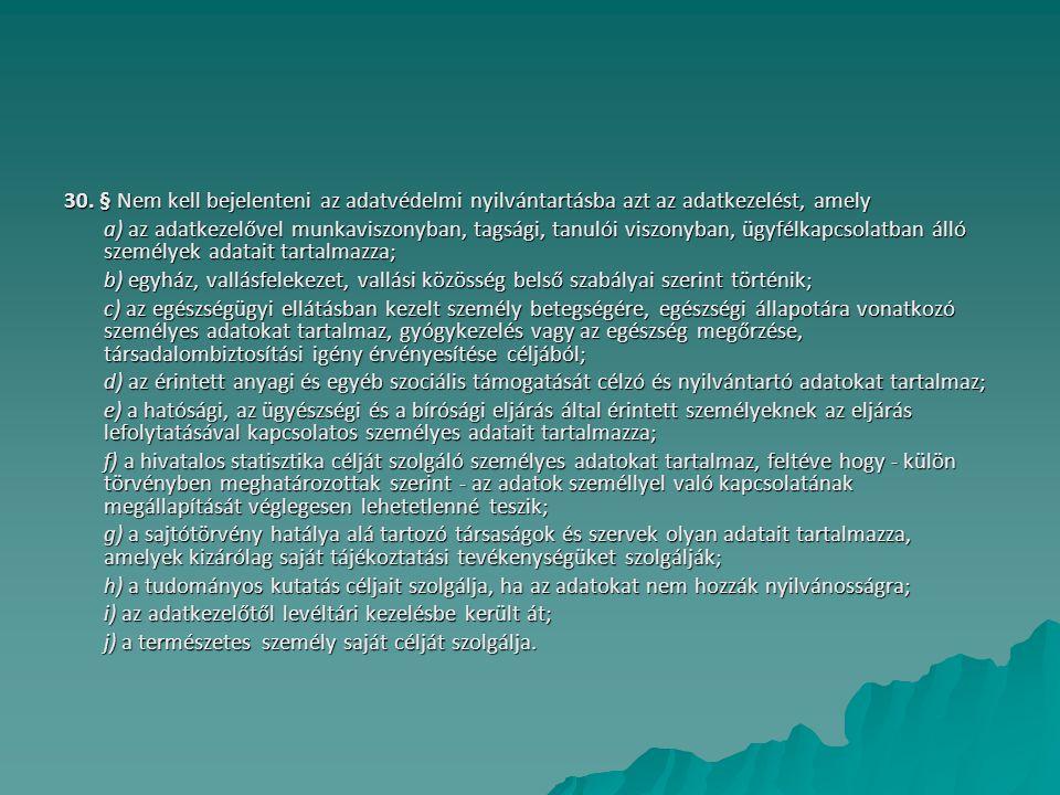 30. § Nem kell bejelenteni az adatvédelmi nyilvántartásba azt az adatkezelést, amely