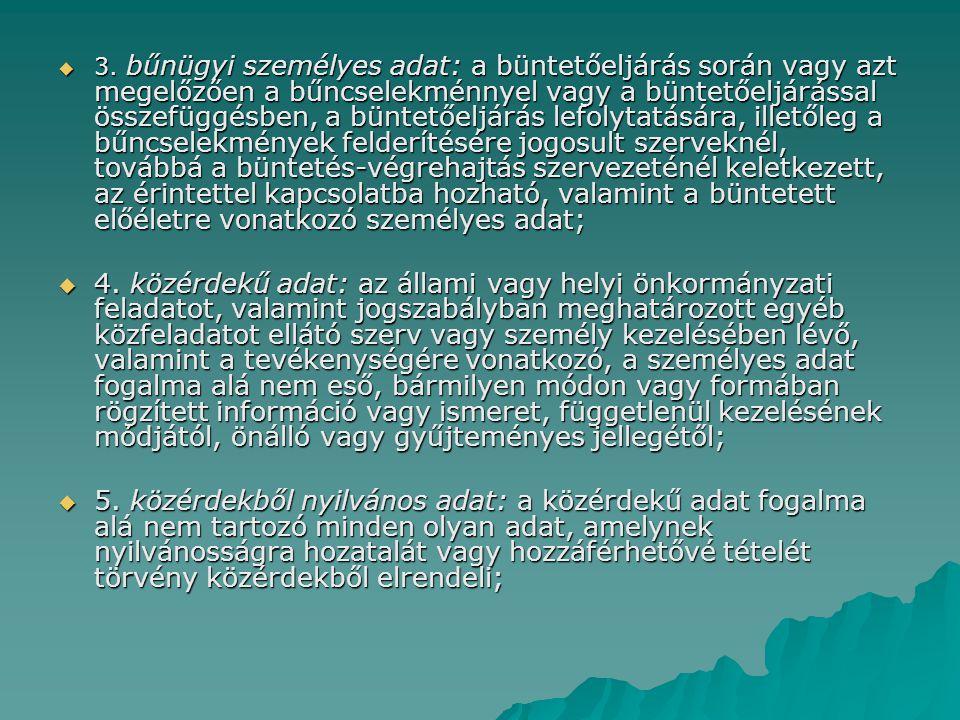 3. bűnügyi személyes adat: a büntetőeljárás során vagy azt megelőzően a bűncselekménnyel vagy a büntetőeljárással összefüggésben, a büntetőeljárás lefolytatására, illetőleg a bűncselekmények felderítésére jogosult szerveknél, továbbá a büntetés-végrehajtás szervezeténél keletkezett, az érintettel kapcsolatba hozható, valamint a büntetett előéletre vonatkozó személyes adat;
