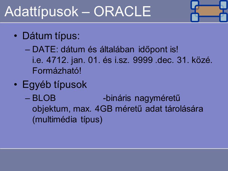 Adattípusok – ORACLE Dátum típus: Egyéb típusok