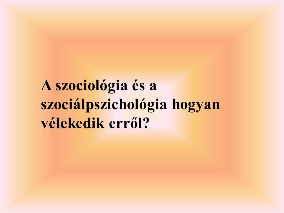 A szociológia és a szociálpszichológia hogyan vélekedik erről