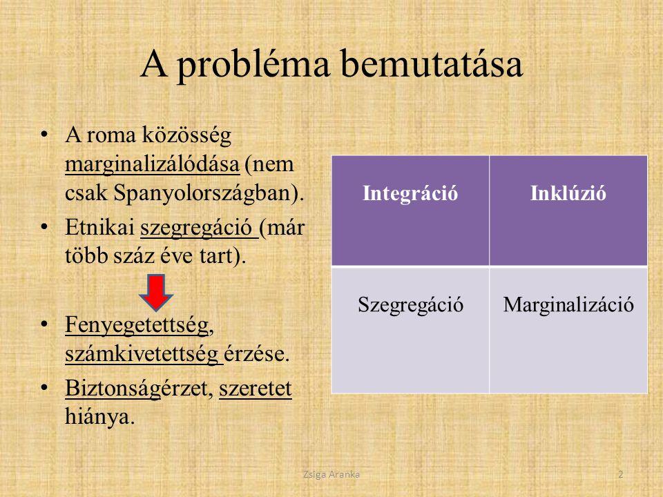 A probléma bemutatása A roma közösség marginalizálódása (nem csak Spanyolországban). Etnikai szegregáció (már több száz éve tart).