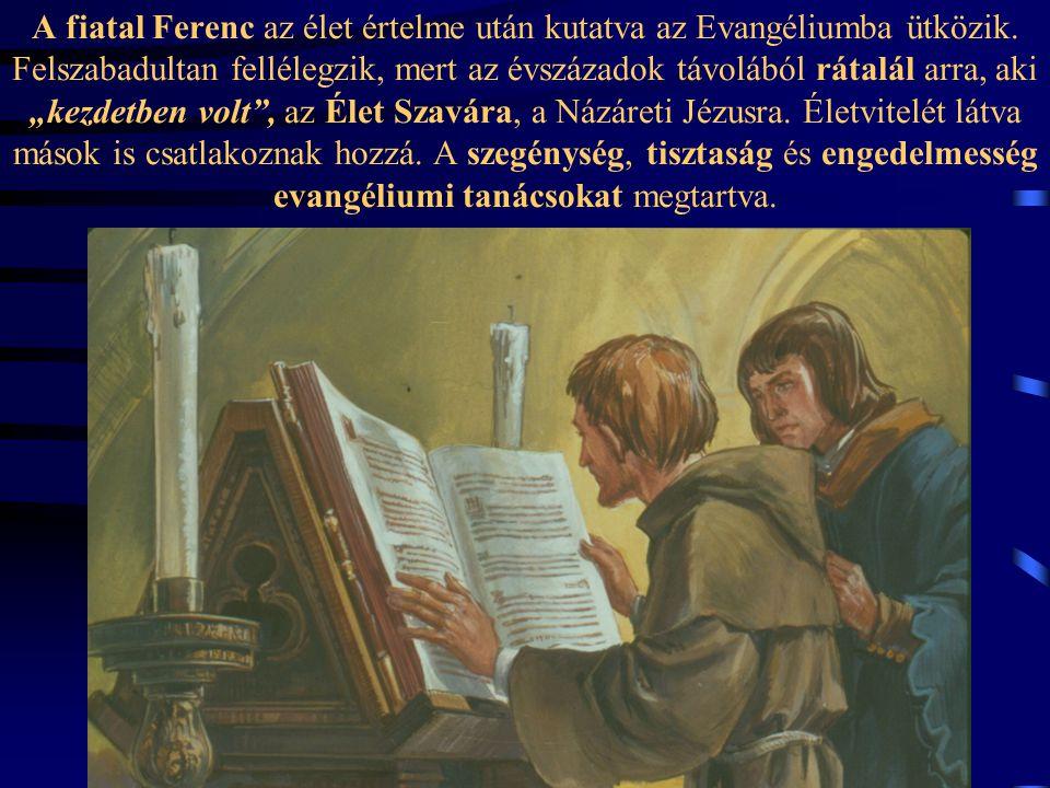 A fiatal Ferenc az élet értelme után kutatva az Evangéliumba ütközik