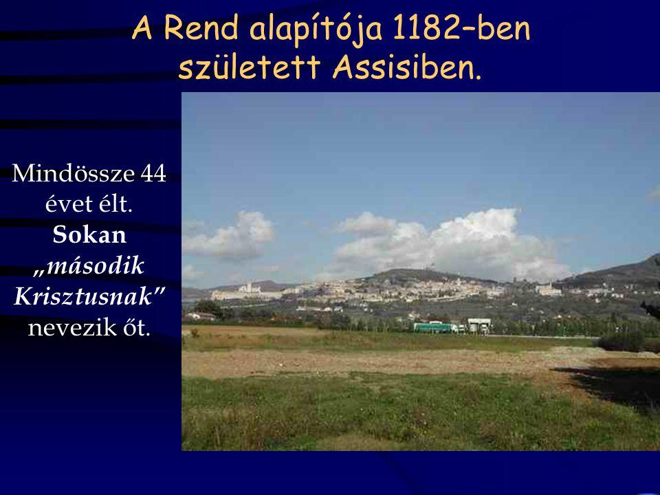 A Rend alapítója 1182–ben született Assisiben.