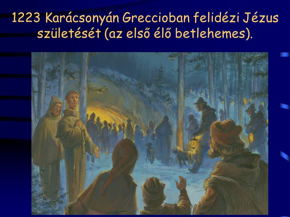1223 Karácsonyán Greccioban felidézi Jézus születését (az első élő betlehemes).
