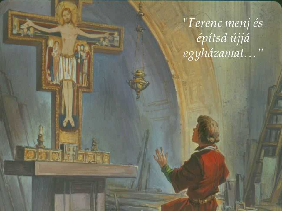 Ferenc menj és építsd újjá egyházamat…