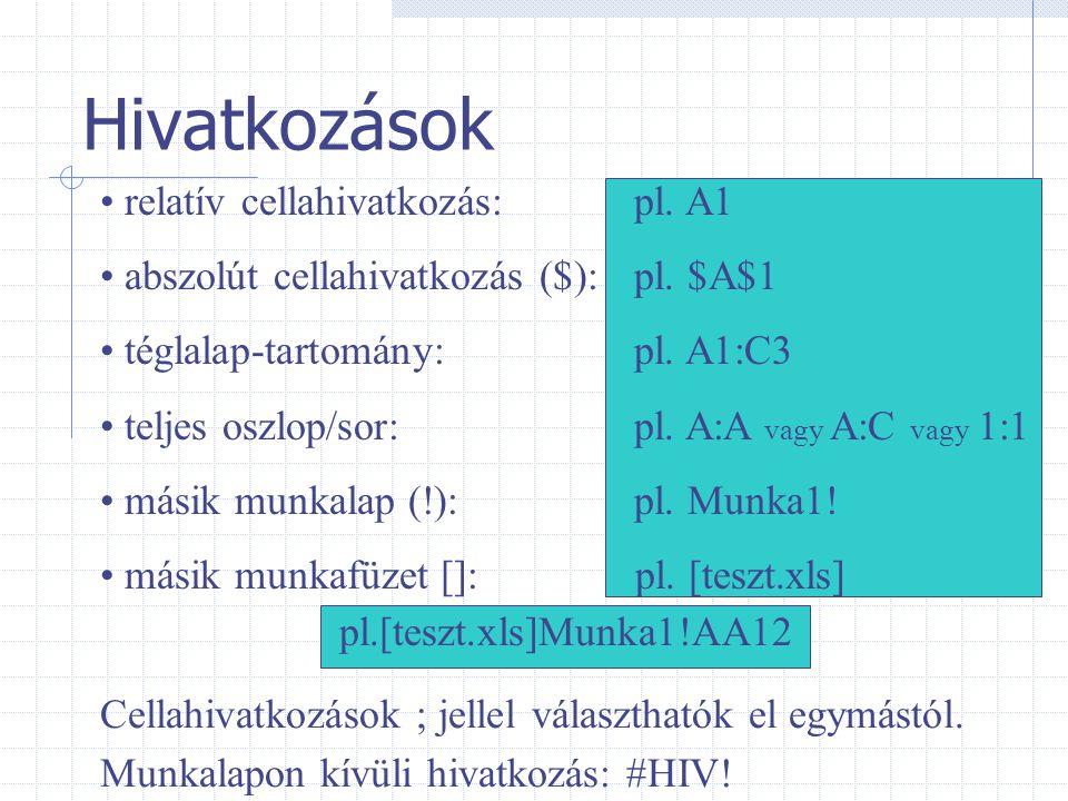 Hivatkozások relatív cellahivatkozás: pl. A1