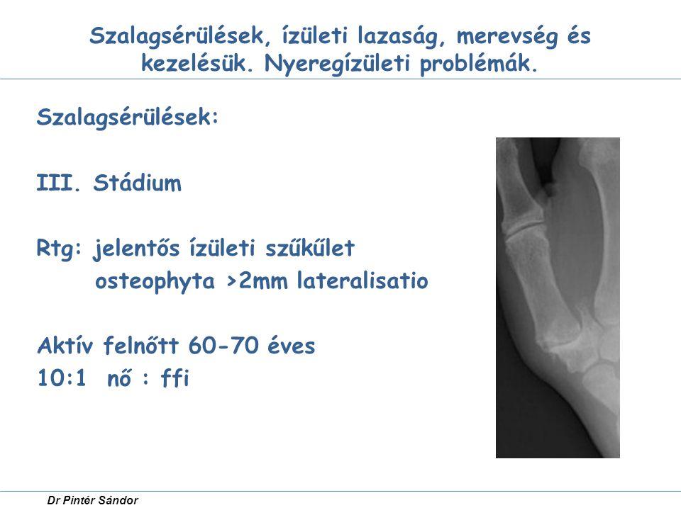 Rtg: jelentős ízületi szűkűlet osteophyta >2mm lateralisatio