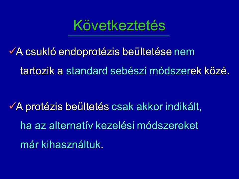 Következtetés A csukló endoprotézis beültetése nem