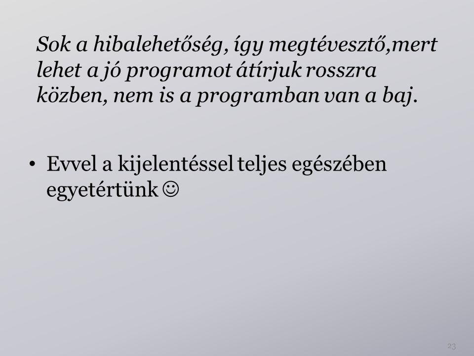 Sok a hibalehetőség, így megtévesztő,mert lehet a jó programot átírjuk rosszra közben, nem is a programban van a baj.