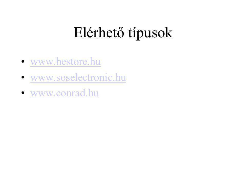 Elérhető típusok www.hestore.hu www.soselectronic.hu www.conrad.hu