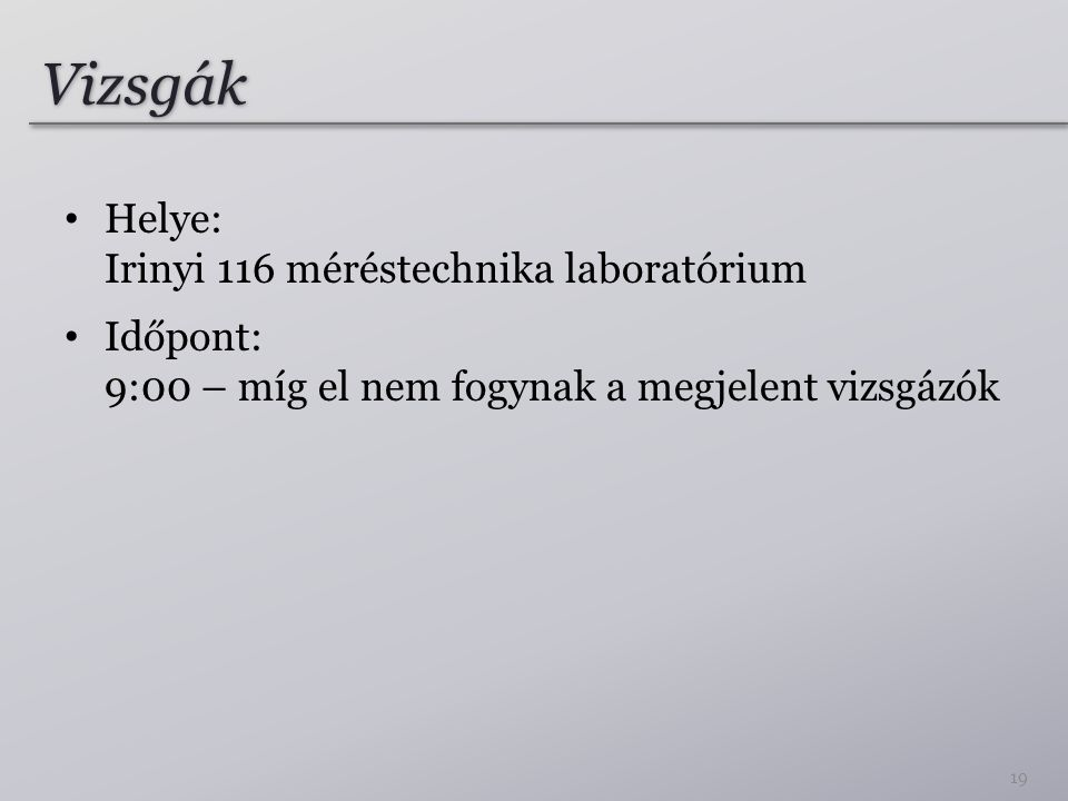 Vizsgák Helye: Irinyi 116 méréstechnika laboratórium