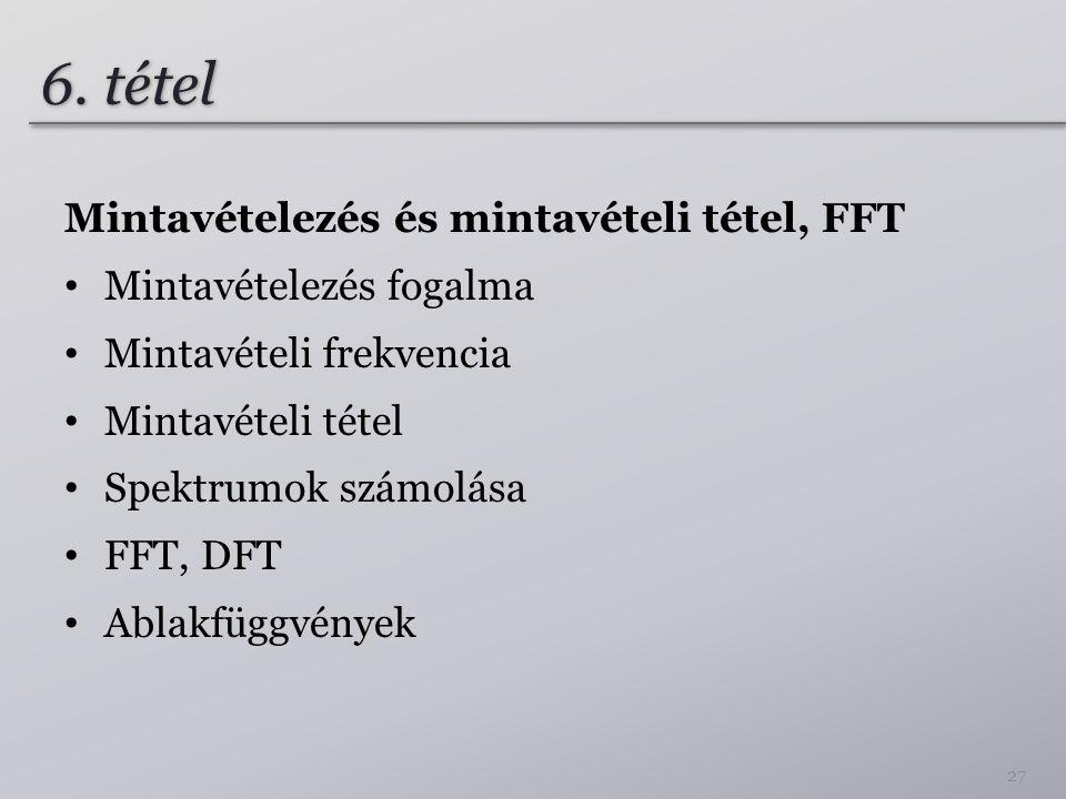 6. tétel Mintavételezés és mintavételi tétel, FFT