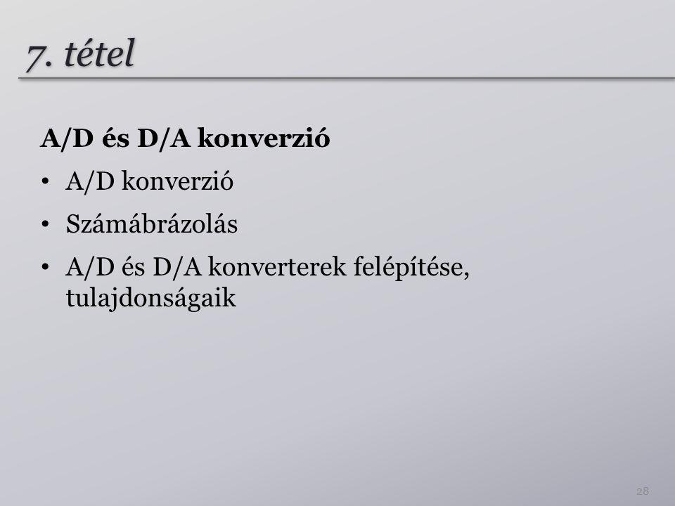 7. tétel A/D és D/A konverzió A/D konverzió Számábrázolás
