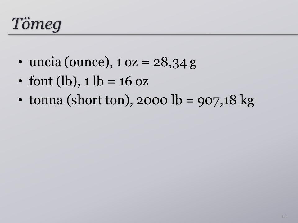 Tömeg uncia (ounce), 1 oz = 28,34 g font (lb), 1 lb = 16 oz