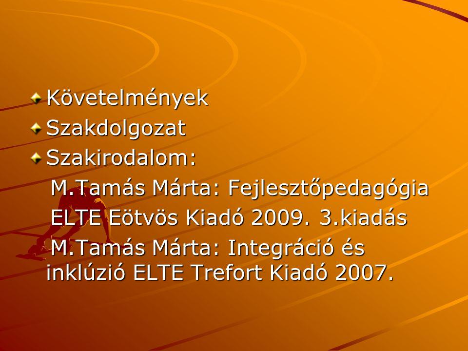 Követelmények Szakdolgozat. Szakirodalom: M.Tamás Márta: Fejlesztőpedagógia. ELTE Eötvös Kiadó 2009. 3.kiadás.