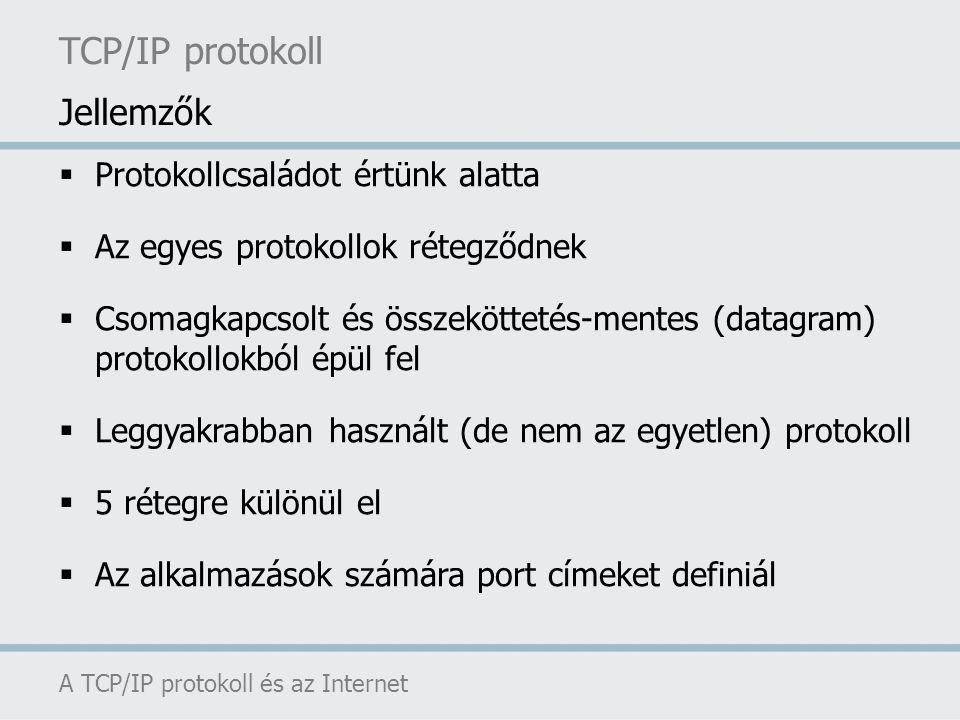 TCP/IP protokoll Jellemzők Protokollcsaládot értünk alatta