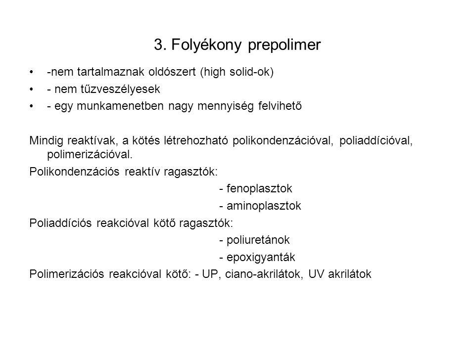 3. Folyékony prepolimer -nem tartalmaznak oldószert (high solid-ok)