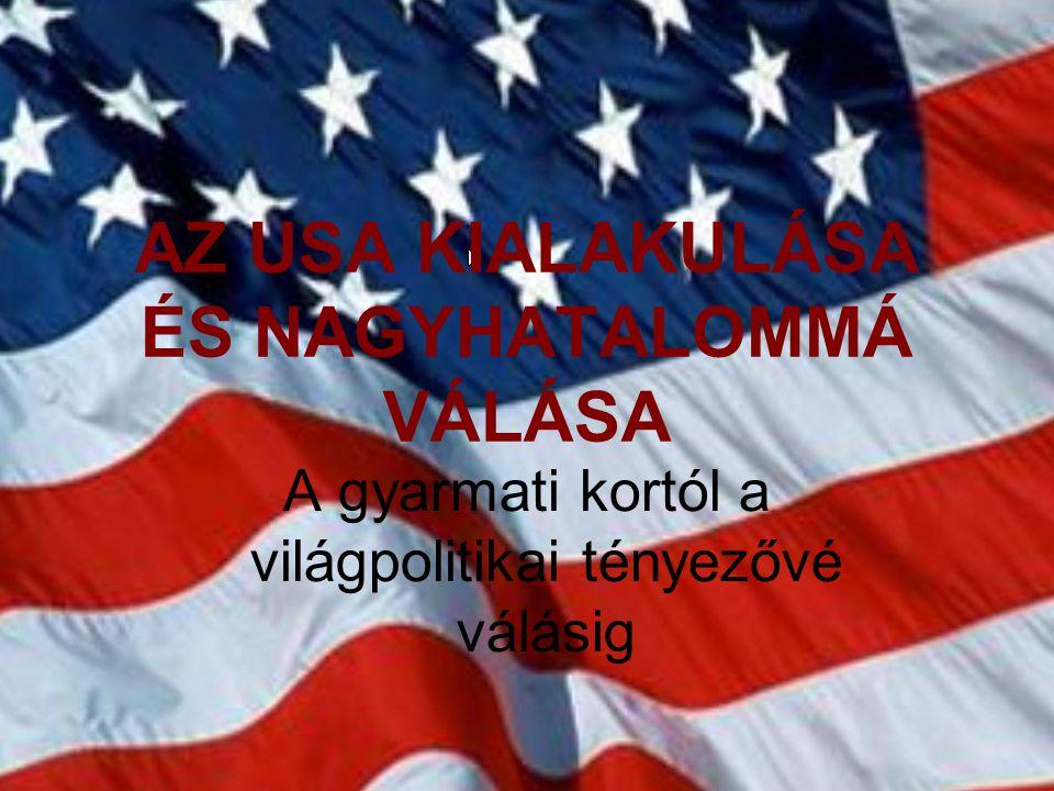 AZ USA KIALAKULÁSA ÉS NAGYHATALOMMÁ VÁLÁSA