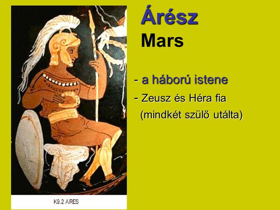 Árész Mars - a háború istene - Zeusz és Héra fia