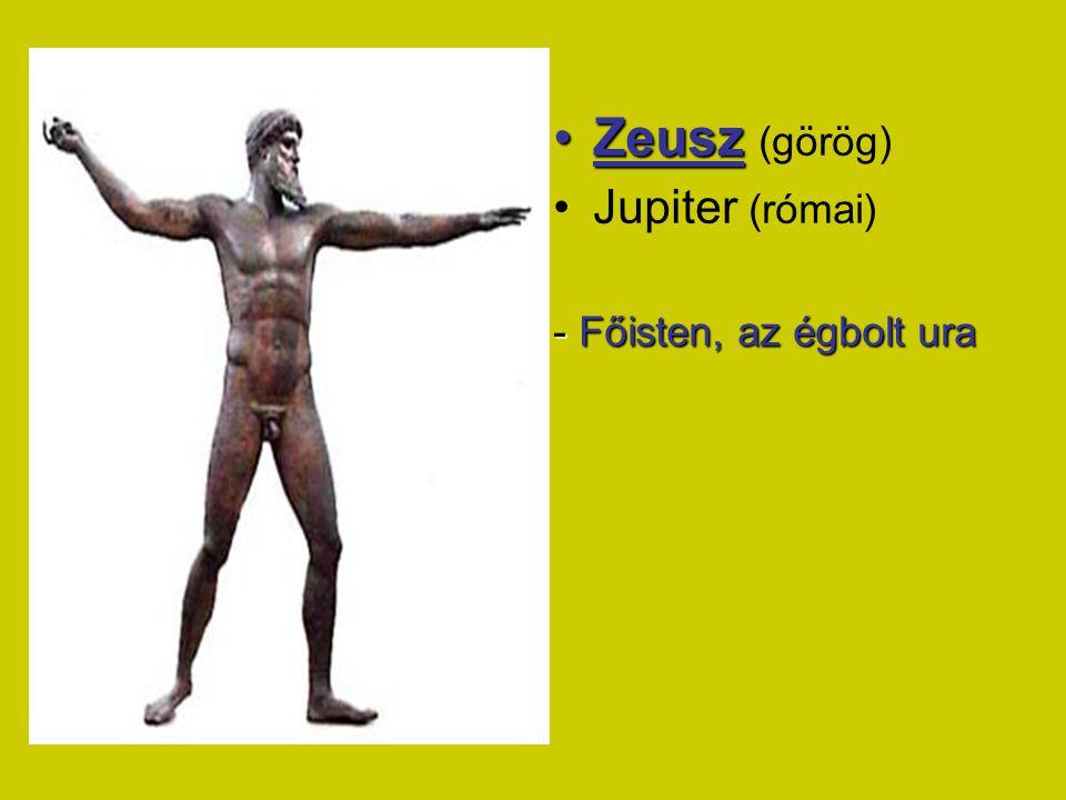 Zeusz (görög) Jupiter (római) - Főisten, az égbolt ura
