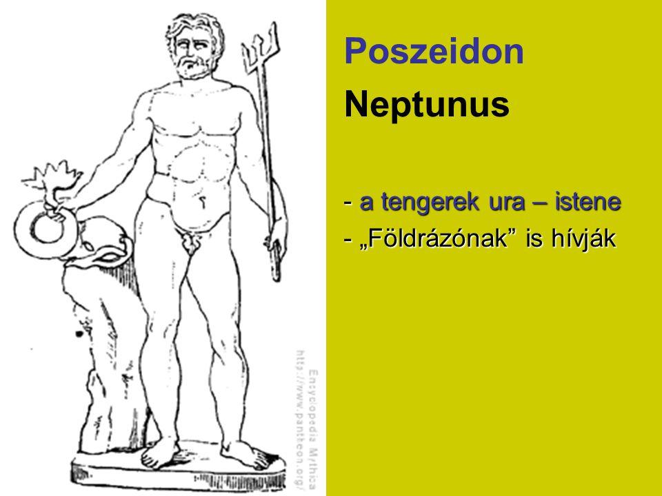 """Poszeidon Neptunus - a tengerek ura – istene - """"Földrázónak is hívják"""