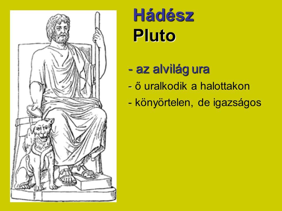 Hádész Pluto - az alvilág ura - ő uralkodik a halottakon